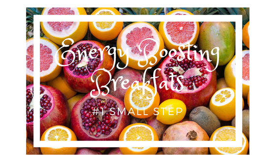 7 Energy-Boosting Breakfasts – #1 Small Step