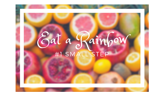 Eat A Rainbow – #1 Small Step