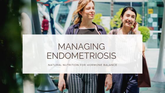 Natural Nutrition for Managing Endometriosis