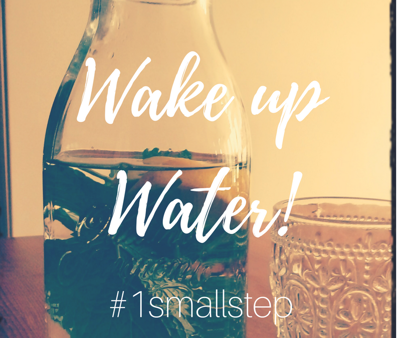 Wake Up Water! Inspiring ideas to help you drink more water everyday – #1 Small Step
