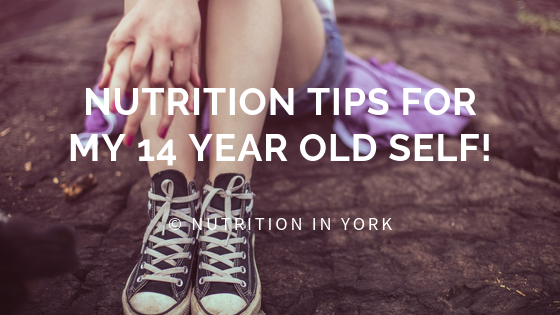 Nutrition tips I'd share with my 14 year old self!